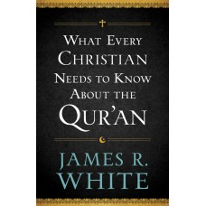 What Every Christian Needs to Know About the Qu'ran