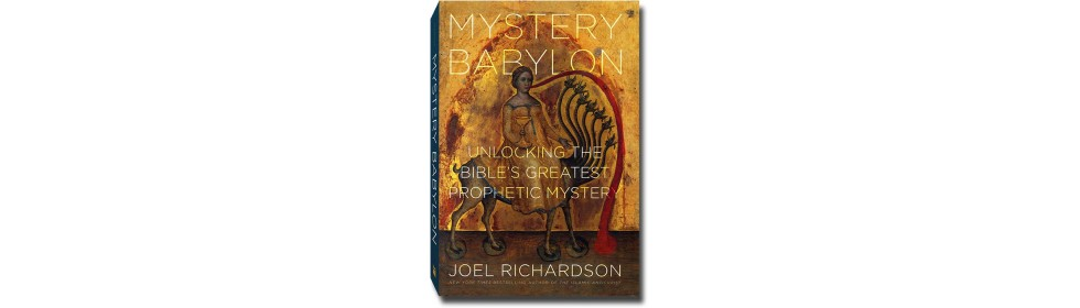 Mystery Babylon: Unlocking the Greatest Prophetic Mystery